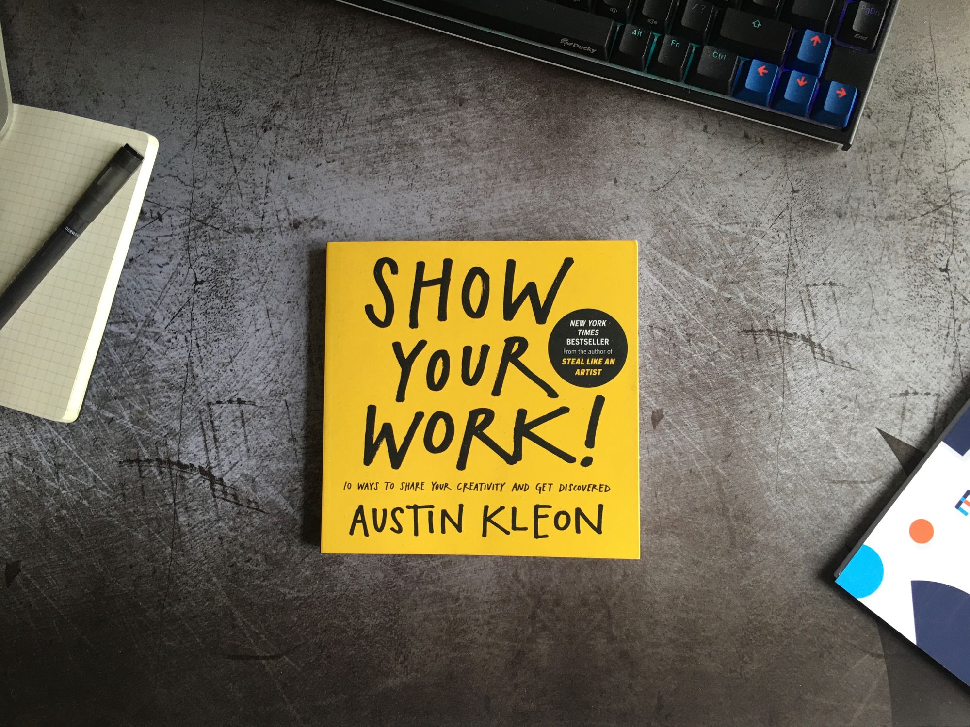 Show Your Work!: 10 Things Nobody Told You About Getting Discovered – Austin Kleon